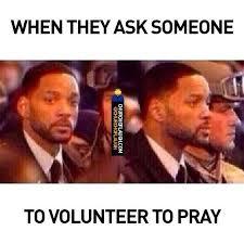 Volunteer Meme - volunteer to pray church of laugh
