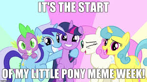 it s the start of my little pony meme week meme