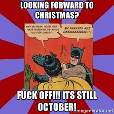 Batman Robin Meme Generator - looking forward to christmas fuck off its still october