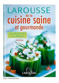 cuisine saine et gourmande larousse de la cuisine saine et gourmande coco jobard