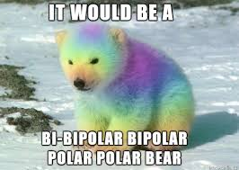 Gay Bear Meme - if a gay psychotic polar bear that had lived in both the north
