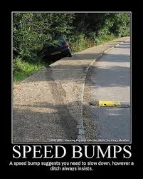 Speed Bump Meme - speed bumps a speed bump suggests you need to slow down however a
