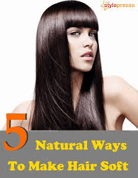how to make hair soft 5 ways to make hair soft style presso