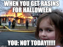 Not Today Meme - when you get rasins for halloween you not today meme