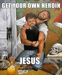 Heroin Meme - heroin jesus meme on imgur