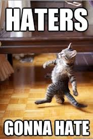 Hater Meme - memes what are the best haters gonna hate images quora
