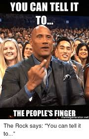 The Rock Meme Generator - you can tell it to the peoples finger memegenerator net the rock