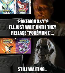 meme still waiting for pokemon z by mothman64 on deviantart