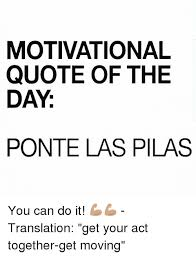 Moving In Together Meme - motivational quote of the day ponte las pilas you can do it