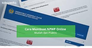 membuat npwp lewat online cara membuat npwp online mudah dan praktis tokopedia blog