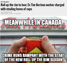 Roll Up Meme - image tagged in meanwhile in canada roll up the rim tim horton s