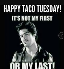 Just Saying Meme - just saying it s a good day to have la bamba mexican taco