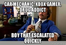 Car Mechanic Memes - car mechanic xbox gamer drug addict boy that escalated quickly