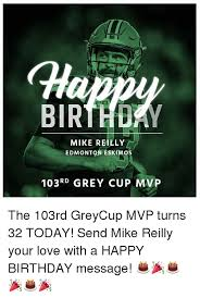 Edmonton Memes - birthday mike reilly edmonton esk 103 rd grey cup mvp the 103rd