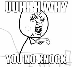 Why U Meme - why you no knock weknowmemes generator