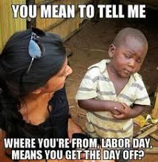 Labor Day Meme - pin by world wide interweb on funnies pinterest labour memes