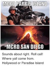 San Diego Meme - mcrd parris island mcrd san diego sounds about right roll call
