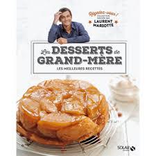 les meilleures recettes de cuisine les desserts de grand mère les meilleures recettes livre cuisine