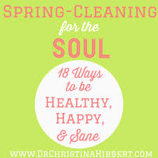 spring cleaning for the soul 18 ways to be happy healthy u0026 sane