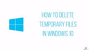 Temporary How To Delete Temporary Files In Windows 10 Technobezz