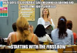 First Day Of Class Meme - okay guys it s your first day i m gonna go around and you tell me