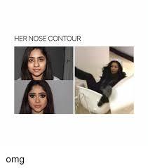 Omg Girl Meme - her nose contour omg omg meme on me me