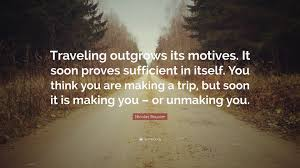 Triptrip by Nicolas Bouvier Quote U201ctraveling Outgrows Its Motives It Soon
