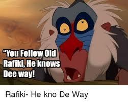 Rafiki Meme - you follow old rafiki he knows dee way rafiki he kno de way dank