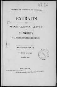 chambre du commerce et de l industrie bordeaux extraits des procès verbaux lettres et mémoires de la chambre de