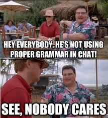 Grammar Guy Meme Generator - livememe com nobody cares