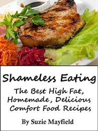 Homemade Comfort Food Recipes Shameless Eating The Best High Fat Homemade Delicious Comfort