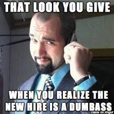 Dumbass Meme - that look dumbass new hire meme meme on imgur