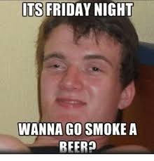 Its Friday Meme Funny - 25 best memes about beer friday funny it s friday meme and