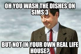 Meme Generator Own Image - meme creator oh you wash the dishes on sims 3 but not in your own