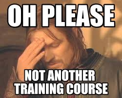 Training Meme - not another training course oh please on memegen