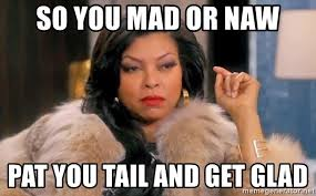 So You Mad Meme - so you mad or naw pat you tail and get glad cookie lyon meme