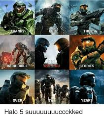 Halo Memes - anks for the incredible stories over th year halo 5