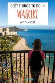 11 of the best things to do in waikiki with kids eat u0026 stay