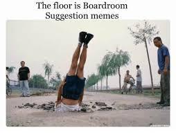 Boardroom Suggestions Meme - the floor is boardroom suggestion memes meme on me me