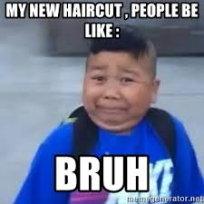 My New Haircut Meme - my new haircut people be like bruh weird hair kid meme