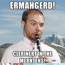 Er Memes - ermahgerd er ve arways wernted ter play mah clerinert in dah