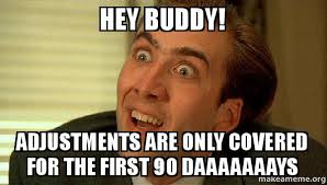 Hey Buddy Meme - hey buddy adjustments are only covered for the first 90 daaaaaaays