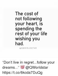 Follow Your Heart Meme - the cost of not following your heart is spending the rest of vour