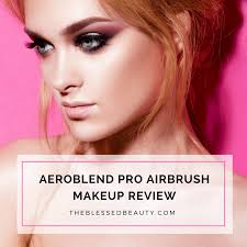 best professional airbrush makeup system aeroblend pro airbrush makeup review the blessed beauty