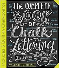 the complete book of chalk lettering create and develop your own