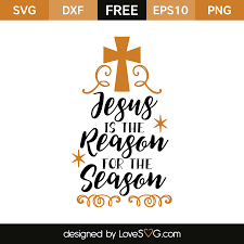 jesus is the reason for the season lovesvg