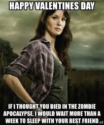 Walking Dead Valentines Day Meme - happy valentines day if i thought you died in the zombie