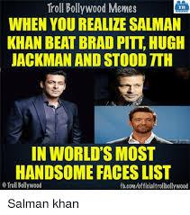 Troll Memes List - troll bollywood memes tb when you realize salman khan beat brad