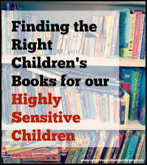 Book List Books For Children My Bookcase Finding The Right Children S Books For Highly Sensitive Children