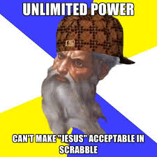 Unlimited Power Meme - unlimited power can t make jesus acceptable in scrabble